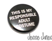 This is My RESPONSIBLE ADULT Costume -  pin back button, badge, cabochon - Fun gift - perfect for Halloween - jessejanes