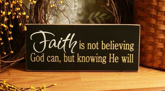 Faith Is Not Believing God Can But Knowing He Will Painted Wood Sign