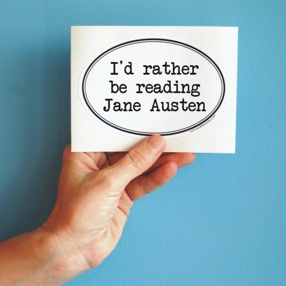 I'd rather be reading Jane Austen bumper sticker