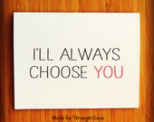 "I love you card. ""I'll always choose you"" Greeting Card. Anniversary Card. Wedding Card. Engagement Card. Valentine's Day Card"