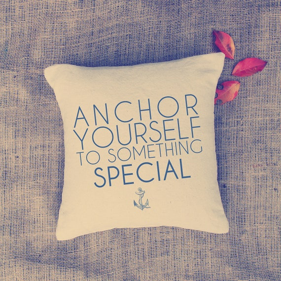 Anchor Pillow - Anchor Yourself to Something Special - Nautical throw pillow -Wedding - Home deco