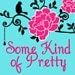 SomeKindOfPretty