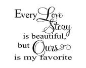 "Every love story is beautiful, but ours is my favorite - wall decal 24 x 23"" - glassden"