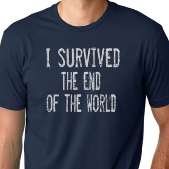 I survived the end of the World Funny T-shirt