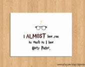 TODAY SALE ONLY Humorous Valentines day love card// I almost love you as much as I love Harry Potter// 5x7 blank inside