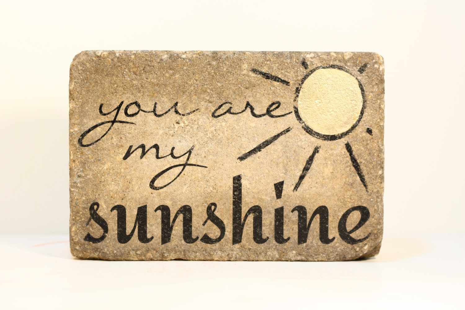 you are my sunshine Rustic tumbled concrete by blessingandlight