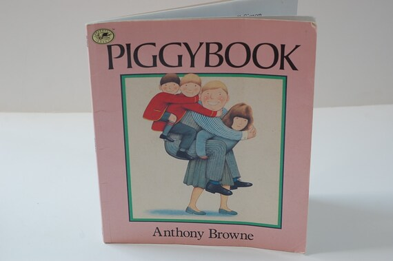 The Piggy Book, by Anthony Browne, dragonfly books, SC 1986