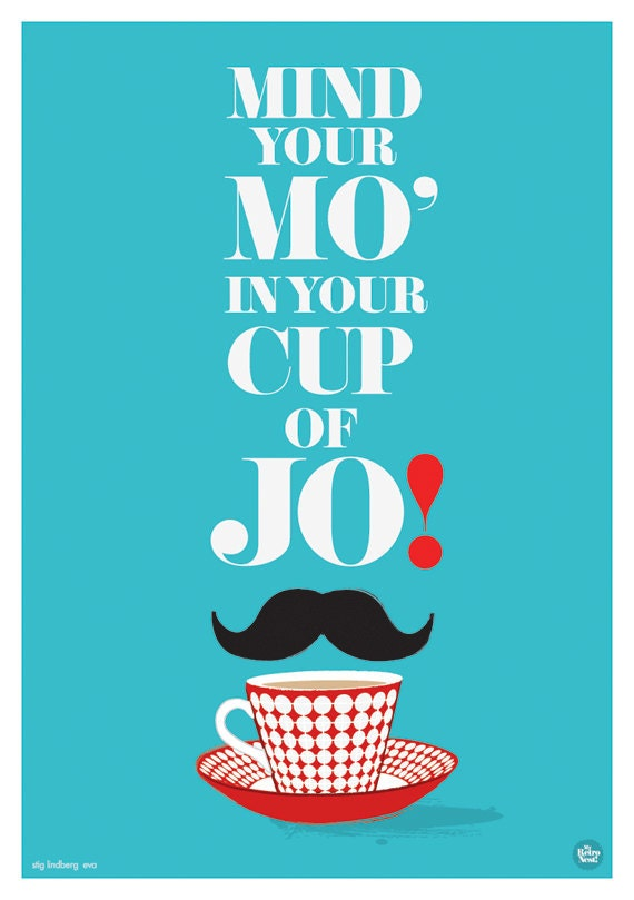 Tea & Mustache  quote art print Mind your Mo in your cup of Jo