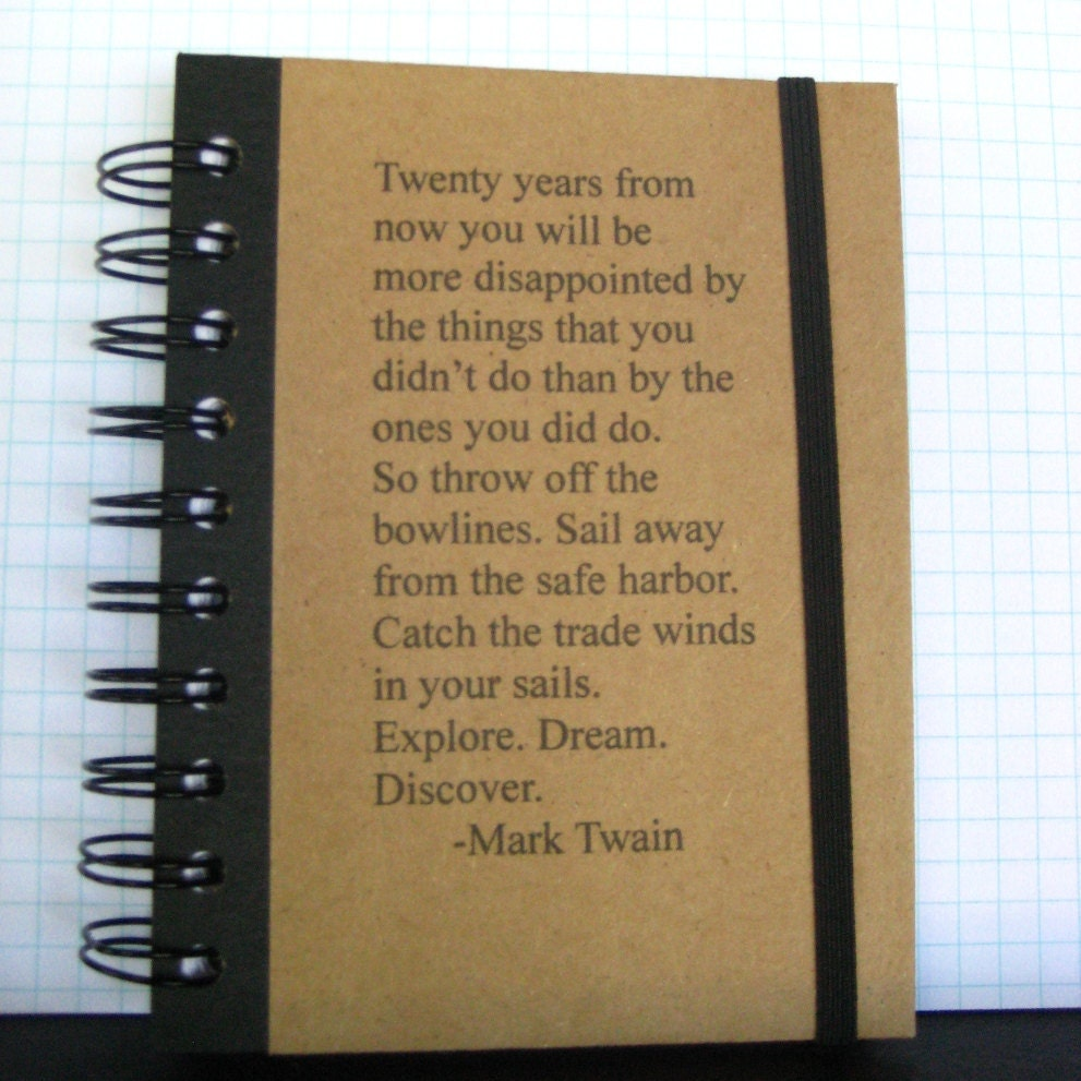mark twain quote journal Quotes for journal writing  - mark twain remember, happiness doesn't depend upon who you are or what you have it depends solely on what you think.
