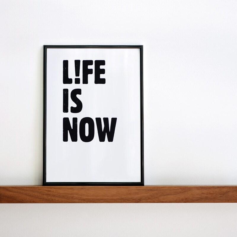 Life is now. Black & white screenprint 8.3 x 11.7 (A4)