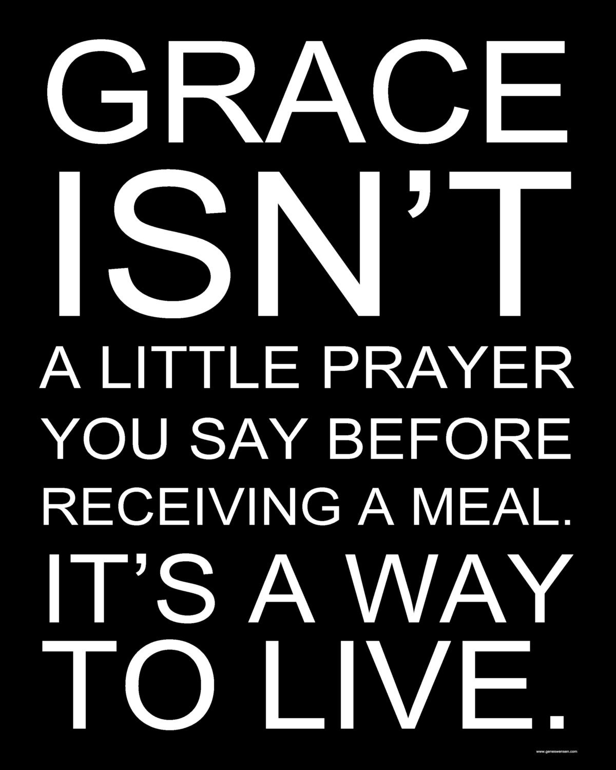 Grace Isn't A Little Prayer You Say Before A Meal. It's A Way of LIfe. - 8 x 10 - GeneSwensenStudio
