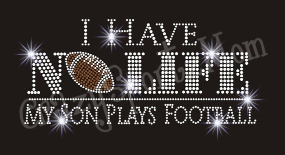 I Have No Life, My Son Plays Football Hot Fix Iron On Rhinestone Transfer