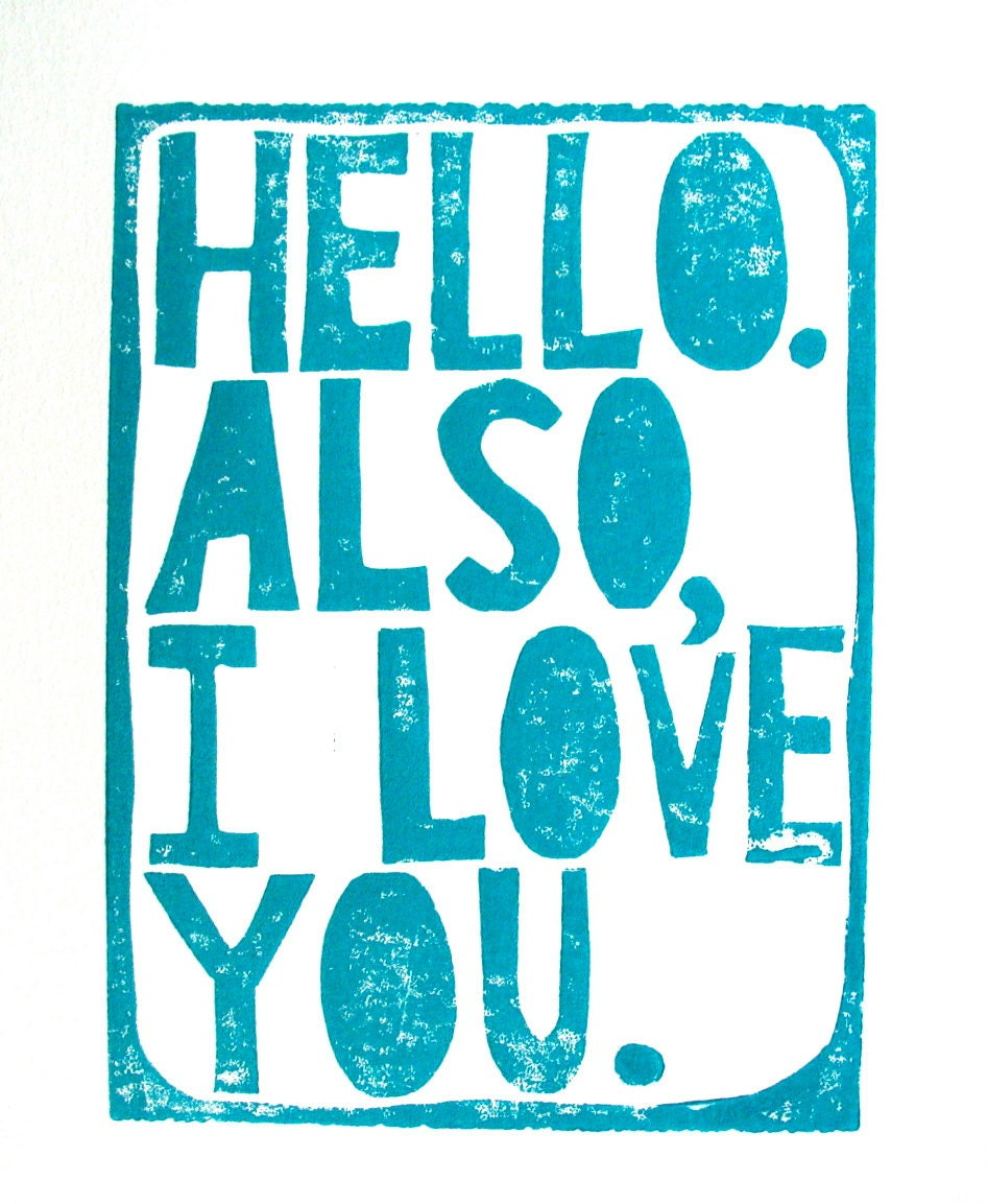 LINOCUT PRINT - Hello.  Also I love you - turquoise blue letterpress valentine 8x10