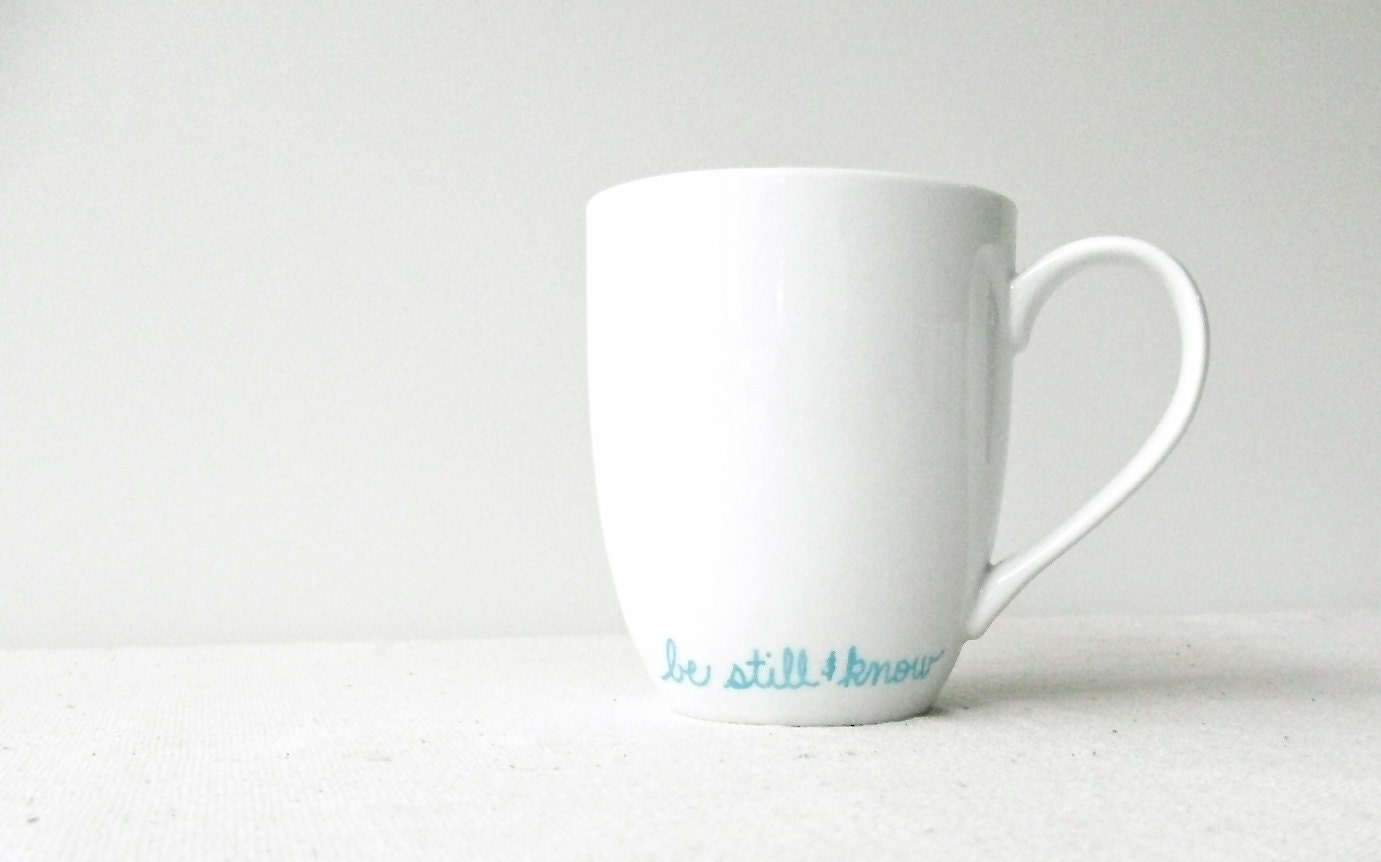 Christian Mug - Be Still and Know Mug - Turquoise Be Still and Know Hand Painted on a White Coffee Cup - Turquoise and White Mug - RevellHouse