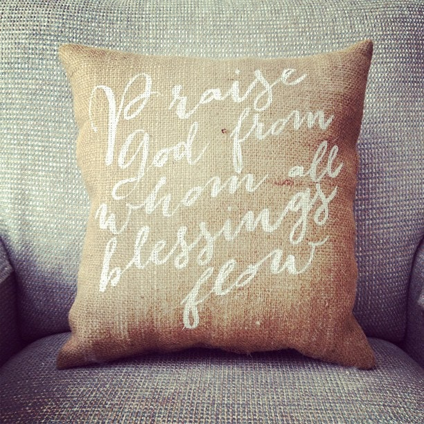 "Burlap Pillow - ""Praise God from whom all blessings flow"" - Quote Pillow - Custom Made to Order - TwoPeachesDesign"