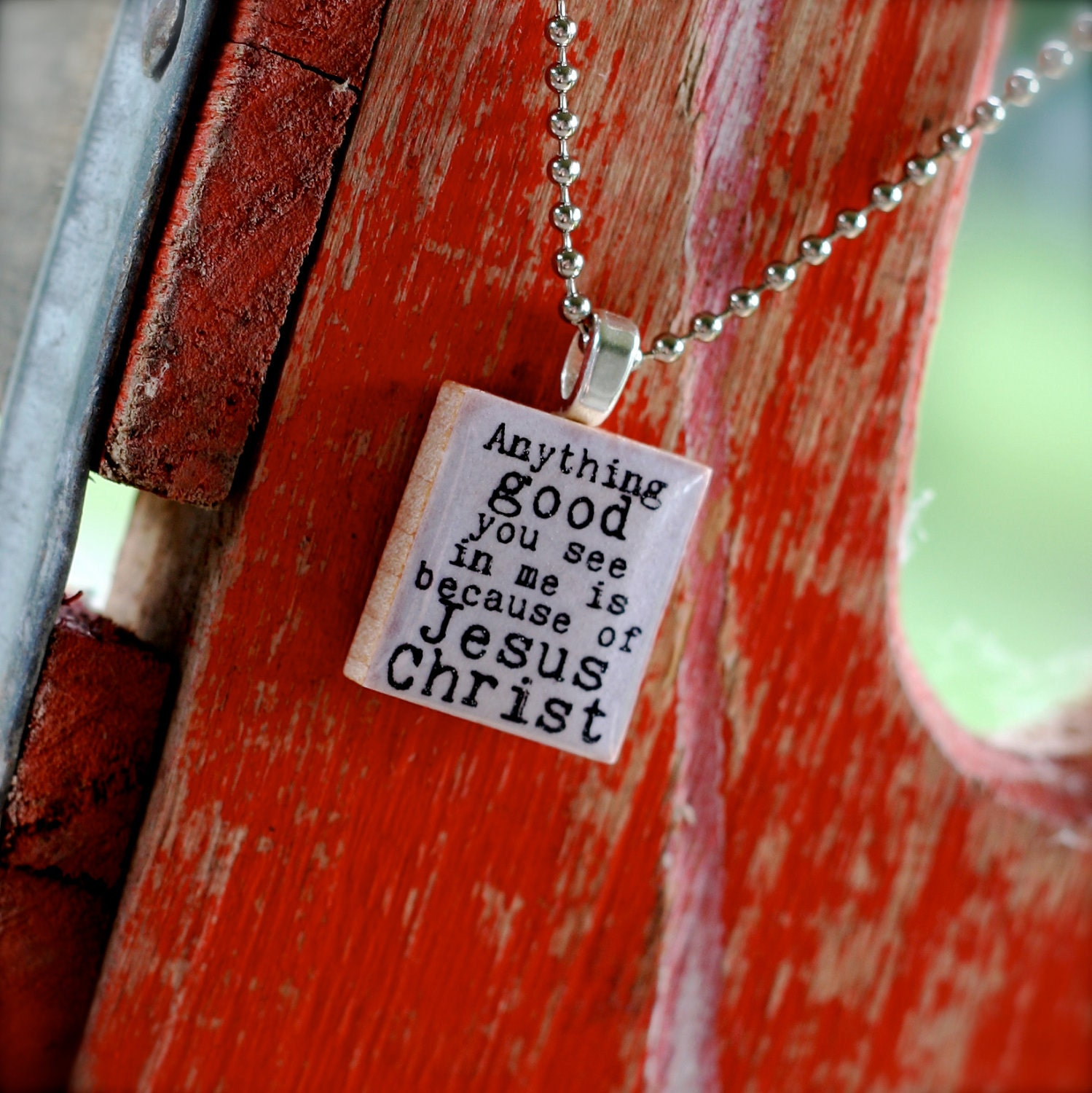 Anything GOOD you see in me is because of JESUS CHRIST Scrabble necklace