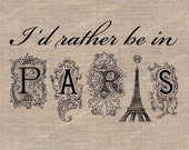I'd Rather be in Paris Digital Download for Image Transfer to Fabrics, Pillows, Altered Art, Shabby Chic Burlap - Printable Image No. 230