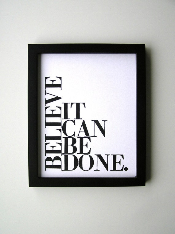 Black and White Simple Typography Print, Believe It Can Be Done 8x10 Letterpress Poster
