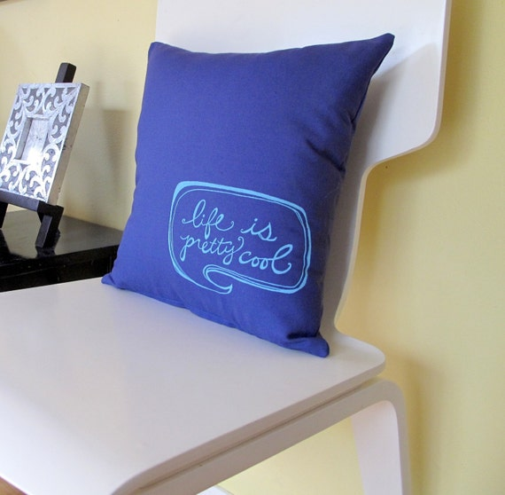 Pillow Cover - Life is Pretty Cool on Navy Blue Kona Cotton - 16 x 16 inches