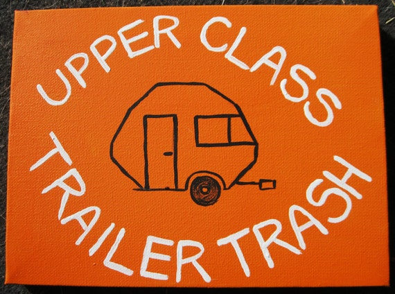 Upper Class Trailer Trash Painting