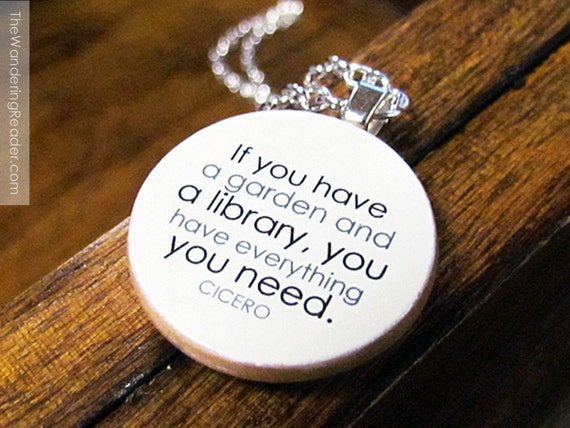 "Cicero ""If you have a garden and a library, you have everything you need"" Inspirational Reading Quote Pendant Necklace"
