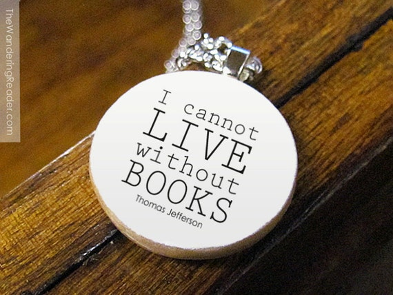 "Literary Pendant Necklace Featuring Famous ""I cannot live without books"" Reading Quote from Thomas Jefferson"