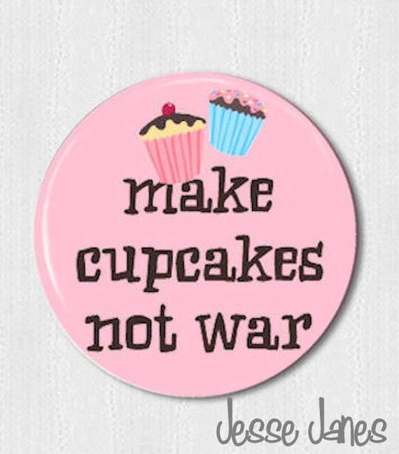 Make Cupcakes, Not War - pin back button, badge, cabochon or toppers - 1 pin