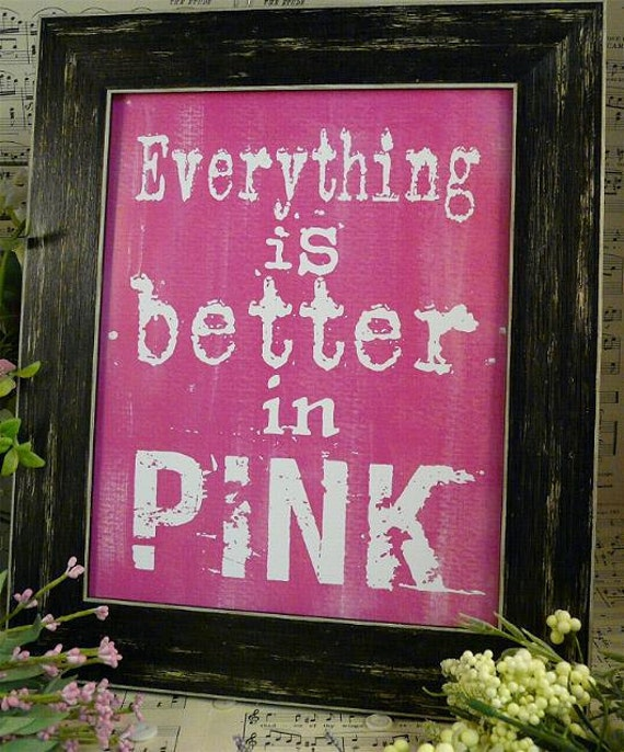 Everything is better in Pink sign digital -  bright uprint NEW 2012 art words vintage style primitive  paper old pdf 8 x 10 frame saying