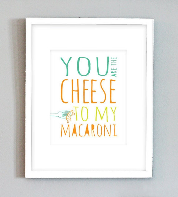 Wall Art - You Are The Cheese To My Macaroni - Print